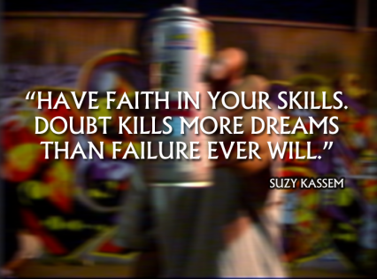 Doubt kills more dreams than failure ever will. -- Suzy Kassem