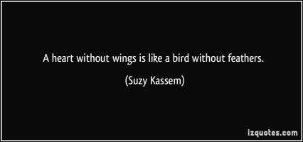 quote-a-heart-without-wings-is-like-a-bird-without-feathers-suzy-kassem-388259