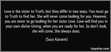 quote-love-is-the-sister-to-truth-but-they-differ-in-two-ways-you-must-go-to-truth-to-find-her-she-suzy-kassem-388253