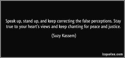 quote-speak-up-stand-up-and-keep-correcting-the-false-perceptions-stay-true-to-your-heart-s-views-and-suzy-kassem-388256