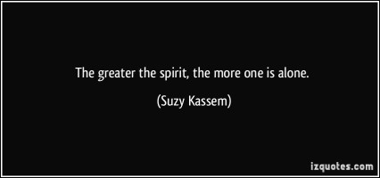 quote-the-greater-the-spirit-the-more-one-is-alone-suzy-kassem-388247