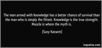 quote-the-man-armed-with-knowledge-has-a-better-chance-of-survival-than-the-man-who-is-simply-the-suzy-kassem-388248