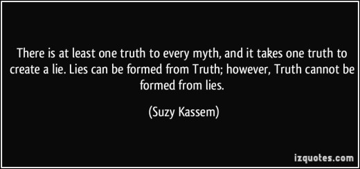 quote-there-is-at-least-one-truth-to-every-myth-and-it-takes-one-truth-to-create-a-lie-lies-can-be-suzy-kassem-388252