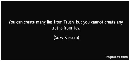 quote-you-can-create-many-lies-from-truth-but-you-cannot-create-any-truths-from-lies-suzy-kassem-388255