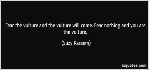 0f703-quote-fear-the-vulture-and-the-vulture-will-come-fear-nothing-and-you-are-the-vulture-suzy-kassem-388363