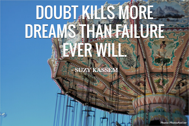 Doubt kills more dreams than failure ever will.
