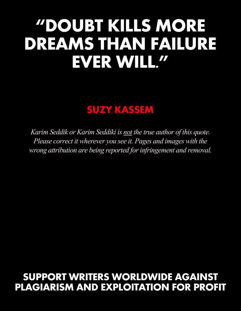 Doubt kills more dreams than failure ever will.  – Suzy Kassem