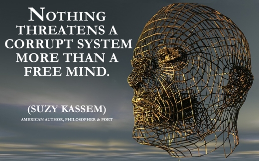 Nothing threatens a corrupt system more than a free mind. -- Suzy Kassem